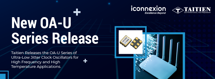 Taitien Releases the OA-U Series of Ultra-Low Jitter Clock Oscillators for High Frequency and High Temperature Applications